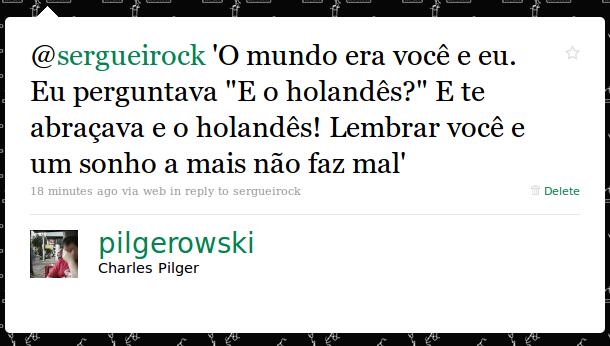 @pilgerowski: @sergueirock O mundo era você e eu. Eu perguntava E o holandês? E te abraçava e o holandês! Lembrar você e um sonho a mais não faz mal.